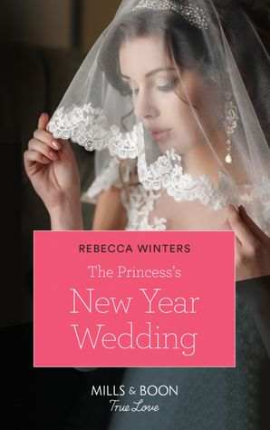 The Princess's New Year Wedding (Mills & Boon True Love) (The Princess Brides, Book 1) eBook  by Rebecca Winters