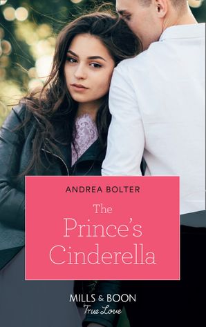 The Prince's Cinderella (Mills & Boon True Love) eBook  by Andrea Bolter