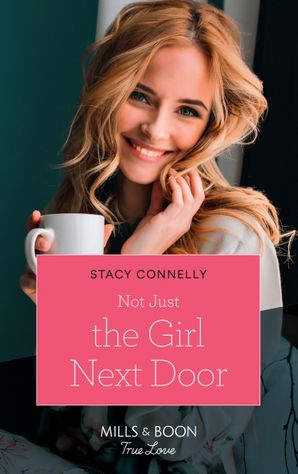 Not Just The Girl Next Door (Mills & Boon True Love) (Furever Yours, Book 3) eBook  by Stacy Connelly