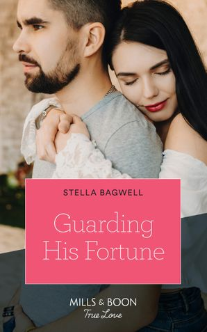 Guarding His Fortune (Mills & Boon True Love) (The Fortunes of Texas: The Lost Fortunes, Book 4) eBook  by Stella Bagwell