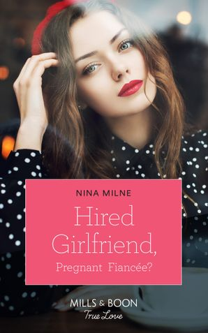 Hired Girlfriend, Pregnant Fiancée? (Mills & Boon True Love) eBook  by Nina Milne