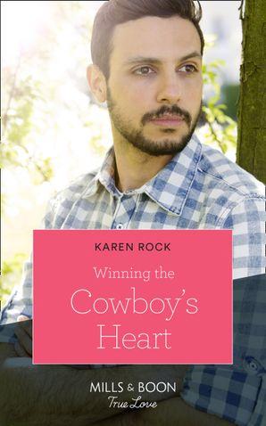 Winning The Cowboy's Heart (Mills & Boon True Love) (Rocky Mountain Cowboys, Book 5)