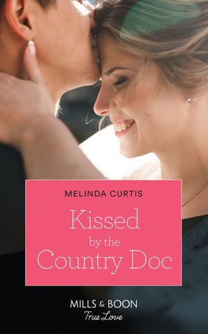 Kissed By The Country Doc (Mills & Boon True Love) (The Mountain Monroes, Book 1)
