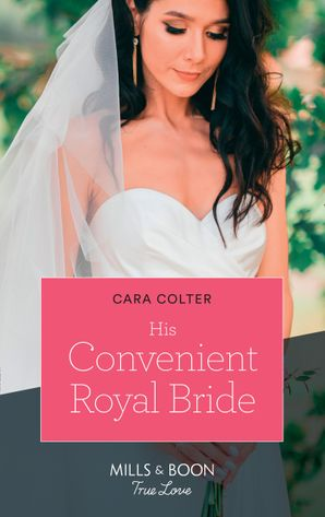 His Convenient Royal Bride (Mills & Boon True Love) eBook  by Cara Colter