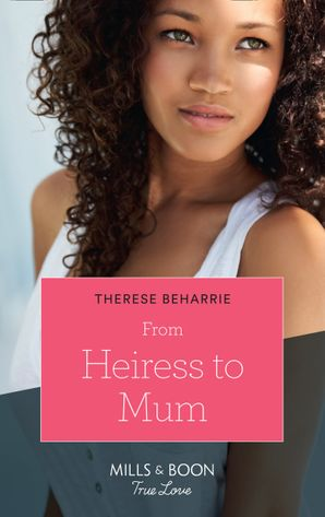 From Heiress To Mum (Mills & Boon True Love) (Billionaires for Heiresses, Book 2) eBook  by Therese Beharrie
