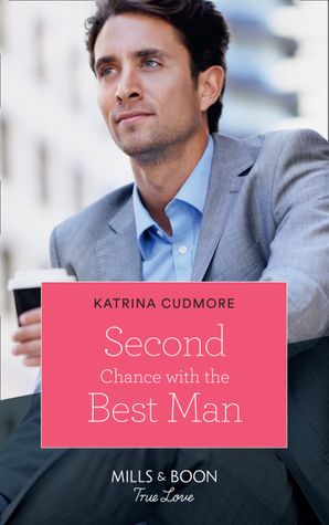 Second Chance With The Best Man (Mills & Boon True Love) eBook  by Katrina Cudmore