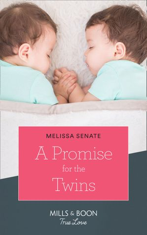 A Promise For The Twins (Mills & Boon True Love) (The Wyoming Multiples, Book 5) eBook  by Melissa Senate