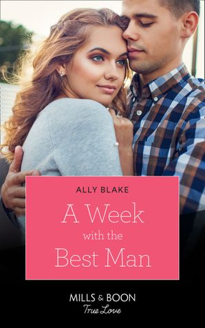 A Week With The Best Man (Mills & Boon True Love)