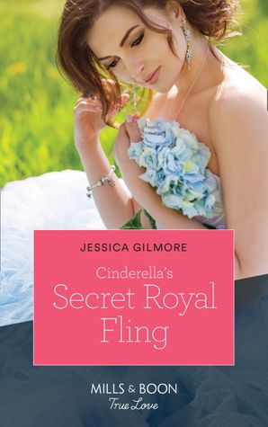 cinderellas-secret-royal-fling-mills-and-boon-true-love-fairytale-brides-book-2