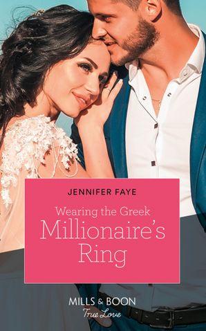 Wearing The Greek Millionaire's Ring (Mills & Boon True Love) (Greek Island Brides, Book 3) eBook  by Jennifer Faye