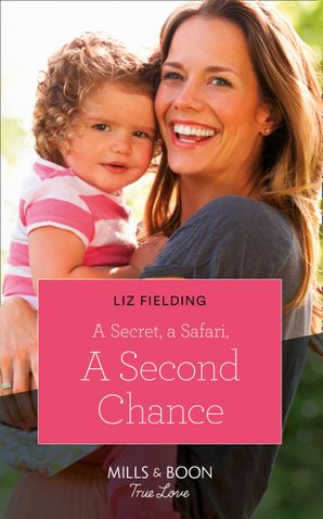 A Secret, A Safari, A Second Chance (Mills & Boon True Love) (Destination Brides, Book 4) eBook  by Liz Fielding