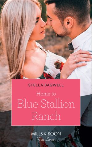 Home To Blue Stallion Ranch (Mills & Boon True Love) (Men of the West, Book 42) eBook  by Stella Bagwell