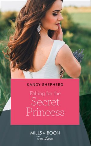 Falling For The Secret Princess (Mills & Boon True Love)
