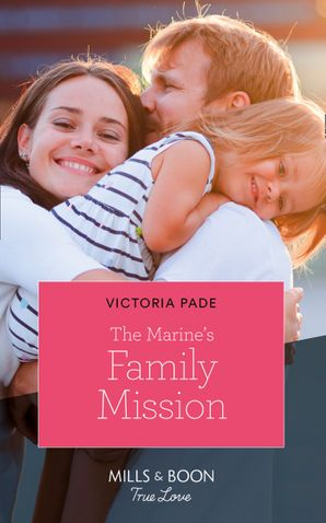 The Marine's Family Mission (Mills & Boon True Love) (Camden Family Secrets, Book 4)