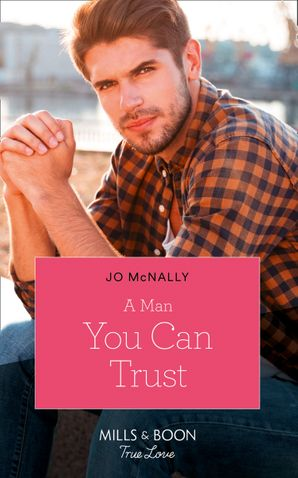A Man You Can Trust (Mills & Boon True Love) (Gallant Lake Stories, Book 1) eBook  by Jo McNally