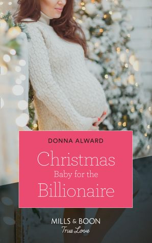 Christmas Baby For The Billionaire (Mills & Boon True Love) (South Shore Billionaires, Book 1) eBook  by Donna Alward