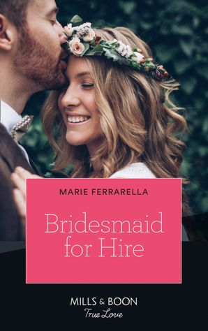 Bridesmaid For Hire (Mills & Boon True Love) (Matchmaking Mamas, Book 27) eBook  by Marie Ferrarella