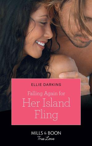 Falling Again For Her Island Fling (Mills & Boon True Love) eBook  by Ellie Darkins