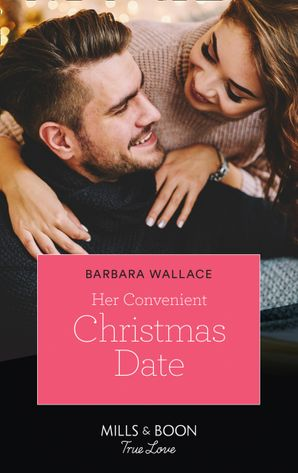 Her Convenient Christmas Date (Mills & Boon True Love) eBook  by Barbara Wallace