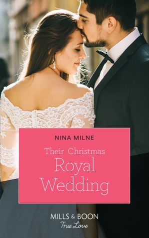 Their Christmas Royal Wedding (Mills & Boon True Love) (A Crown by Christmas, Book 3) eBook  by Nina Milne