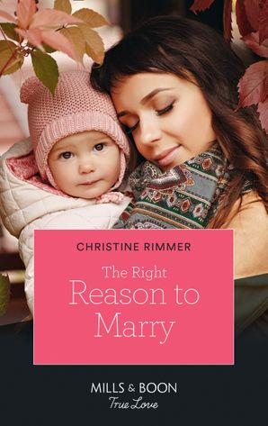 The Right Reason To Marry (Mills & Boon True Love) (The Bravos of Valentine Bay, Book 7) eBook  by Christine Rimmer