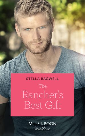 The Rancher's Best Gift (Mills & Boon True Love) (Men of the West, Book 43) eBook  by Stella Bagwell