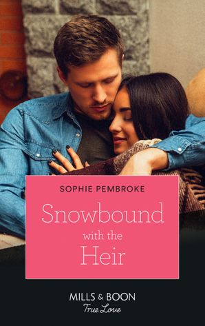 Snowbound With The Heir (Mills & Boon True Love) eBook  by Sophie Pembroke