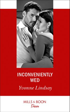 Inconveniently Wed (Mills & Boon Desire) (Marriage at First Sight, Book 2) eBook  by Yvonne Lindsay