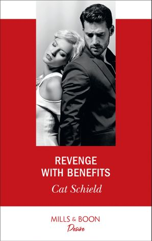 Revenge With Benefits (Mills & Boon Desire) (Sweet Tea and Scandal, Book 3) eBook  by Cat Schield