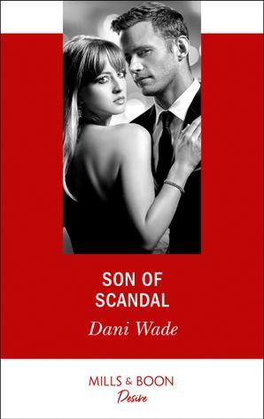 Son Of Scandal (Mills & Boon Desire) (Savannah Sisters, Book 3) eBook  by Dani Wade