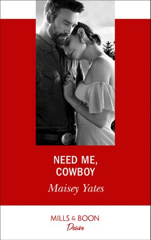 Need Me, Cowboy (Mills & Boon Desire) (Copper Ridge) eBook  by Maisey Yates