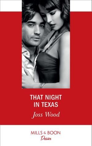 That Night In Texas (Mills & Boon Desire) (Texas Cattleman's Club: Houston, Book 3) eBook  by Joss Wood