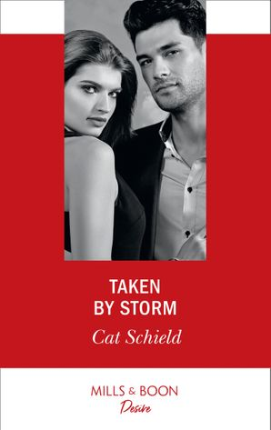 Taken By Storm (Mills & Boon Desire) (Dynasties: Secrets of the A-List, Book 2) eBook  by Cat Schield