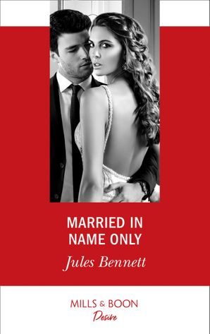 Married In Name Only (Mills & Boon Desire) (Texas Cattleman's Club: Houston, Book 5) eBook  by Jules Bennett