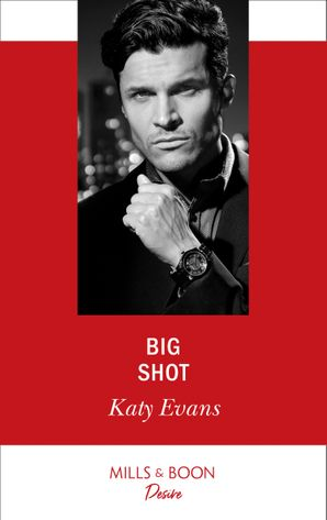 Big Shot (Mills & Boon Desire) eBook  by Katy Evans