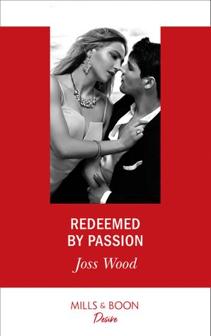 Redeemed By Passion (Mills & Boon Desire) (Dynasties: Secrets of the A-List, Book 4) eBook  by Joss Wood