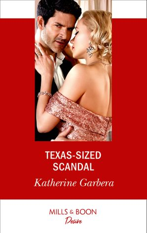 Texas-Sized Scandal (Mills & Boon Desire) (Texas Cattleman's Club: Houston, Book 7) eBook  by Katherine Garbera