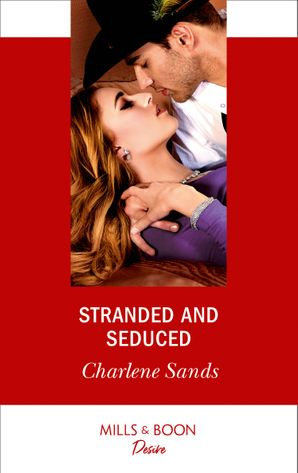 Stranded And Seduced (Mills & Boon Desire) (Boone Brothers of Texas, Book 2) eBook  by Charlene Sands