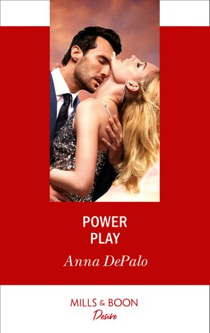Power Play (Mills & Boon Desire) (The Serenghetti Brothers, Book 3)