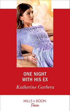 One Night With His Ex (Mills & Boon Desire) (One Night, Book 1) eBook  by Katherine Garbera