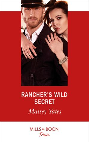 Rancher's Wild Secret (Mills & Boon Desire) (Gold Valley Vineyards, Book 1) eBook  by Maisey Yates