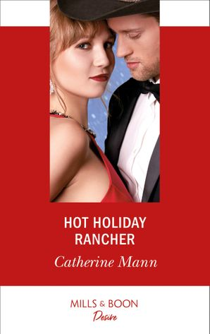Hot Holiday Rancher (Mills & Boon Desire) (Texas Cattleman's Club: Houston, Book 9) eBook  by Catherine Mann