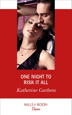 One Night To Risk It All (Mills & Boon Desire) (One Night, Book 3) eBook  by Katherine Garbera