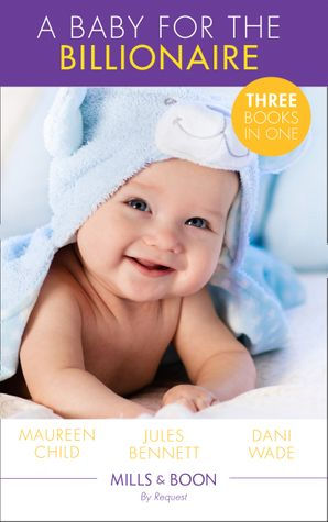 A Baby For The Billionaire: Triple the Fun / What the Prince Wants / The Blackstone Heir (Mills & Boon By Request) eBook  by Maureen Child