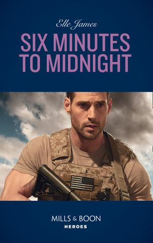 Six Minutes To Midnight (Mills & Boon Heroes) (Mission: Six, Book 6) eBook  by Elle James