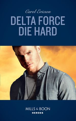 Delta Force Die Hard (Mills & Boon Heroes) eBook  by Carol Ericson