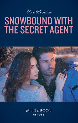 Snowbound With The Secret Agent (Mills & Boon Heroes) (Silver Valley P.D., Book 7) eBook  by Geri Krotow