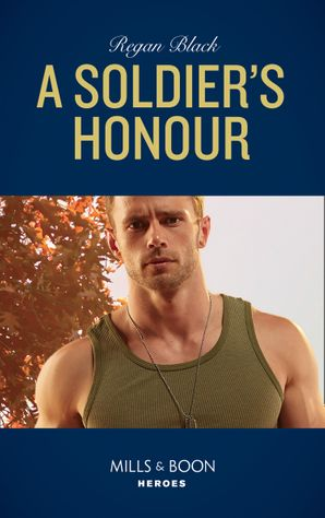 A Soldier's Honour (Mills & Boon Heroes) (The Riley Code, Book 1) eBook  by Regan Black