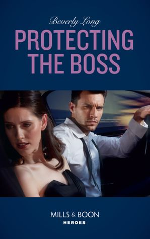 Protecting The Boss (Mills & Boon Heroes) (Wingman Security, Book 4) eBook  by Beverly Long