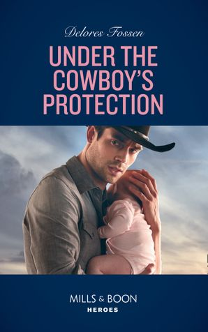 Under The Cowboy's Protection (Mills & Boon Heroes) (The Lawmen of McCall Canyon, Book 4) eBook  by Delores Fossen